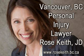 Rose Keith, JD  over 20 years experience as a personal injury, ICBC injury claims disputes lawyer - with offices  in downtown Vancouver CLICK TO HER WEBSITE: